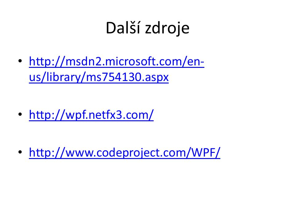 Další zdroje http://msdn2.microsoft.com/en-us/library/ms754130.aspx