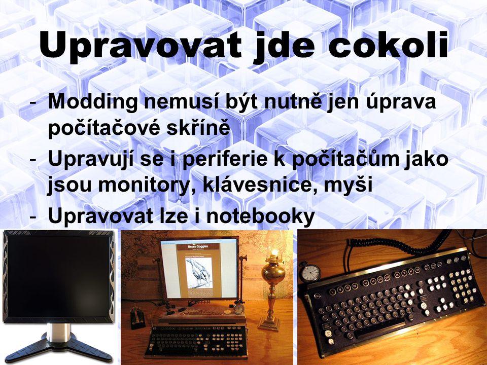 Upravovat jde cokoli Modding nemusí být nutně jen úprava počítačové skříně. Upravují se i periferie k počítačům jako jsou monitory, klávesnice, myši.