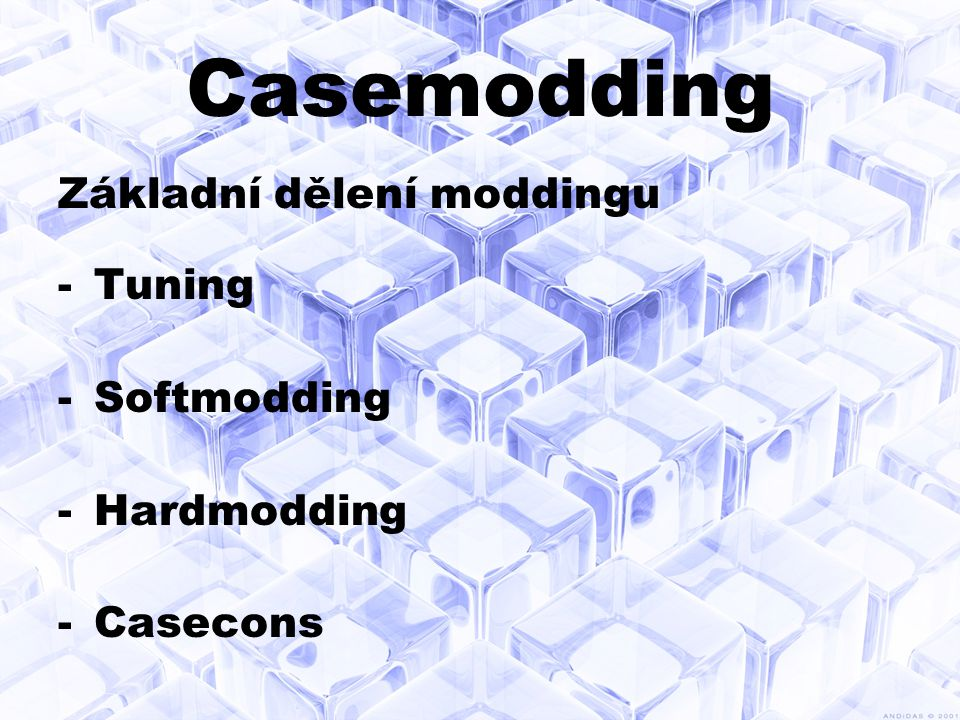 Casemodding Základní dělení moddingu Tuning Softmodding Hardmodding