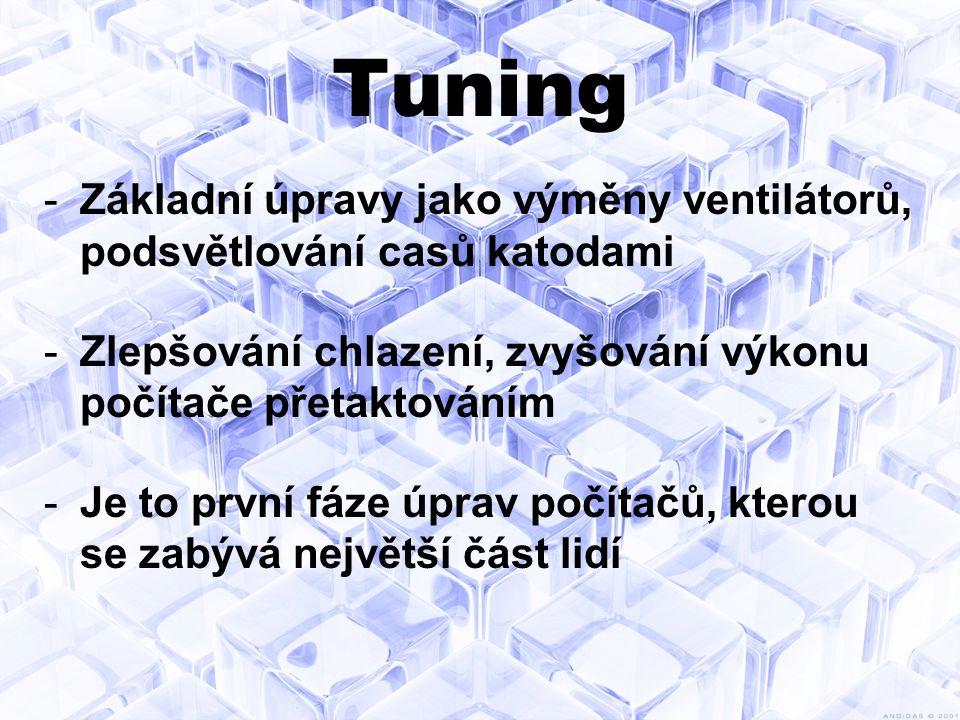 Tuning Základní úpravy jako výměny ventilátorů, podsvětlování casů katodami. Zlepšování chlazení, zvyšování výkonu počítače přetaktováním.