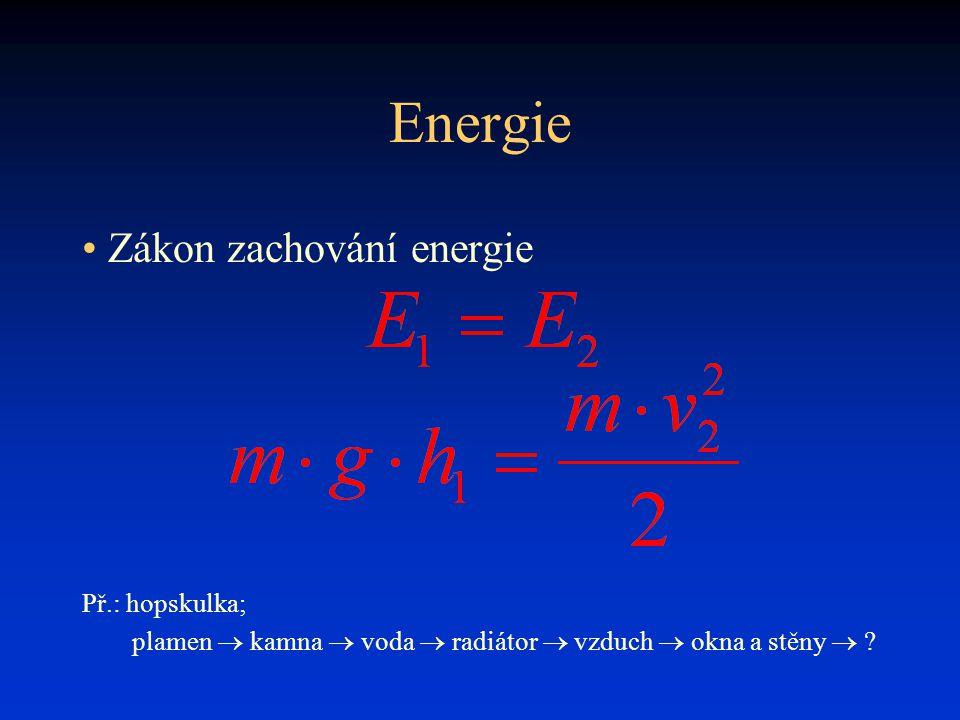 Energie Zákon zachování energie Př.: hopskulka;