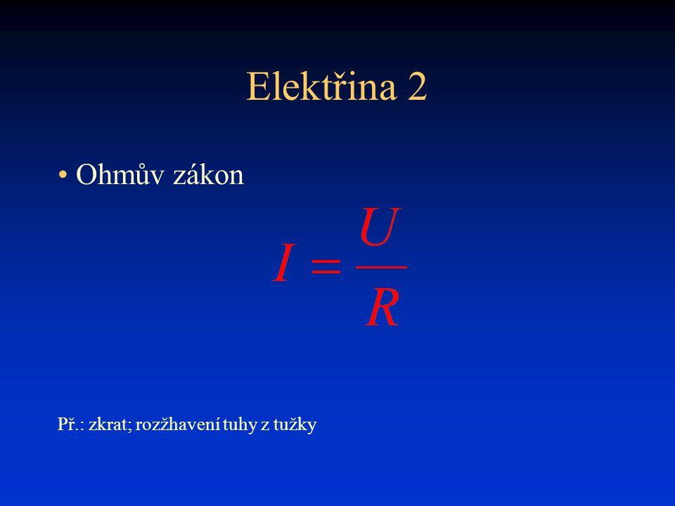 Elektřina 2 Ohmův zákon Př.: zkrat; rozžhavení tuhy z tužky