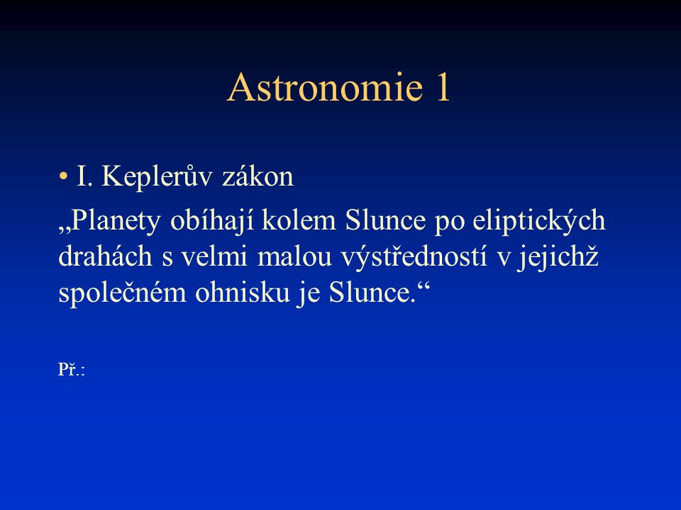 Astronomie 1 I. Keplerův zákon