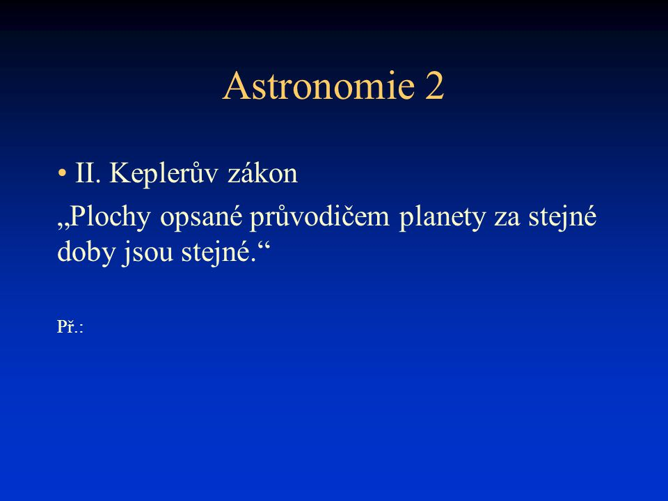 Astronomie 2 II. Keplerův zákon