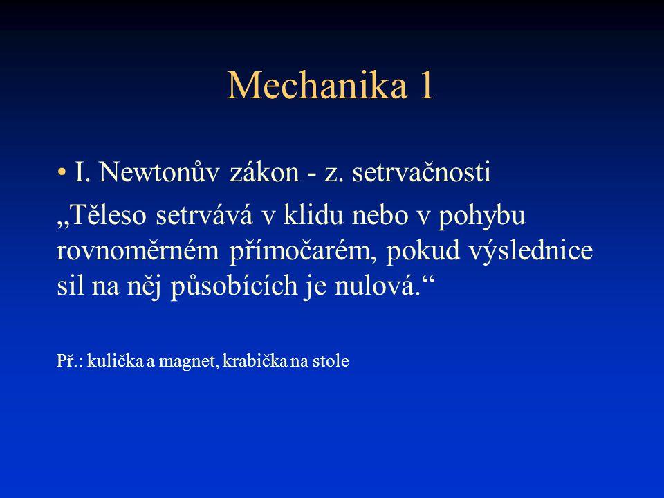 Mechanika 1 I. Newtonův zákon - z. setrvačnosti