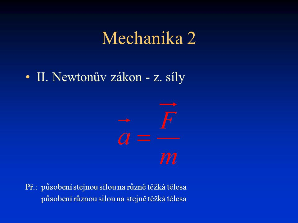 Mechanika 2 II. Newtonův zákon - z. síly