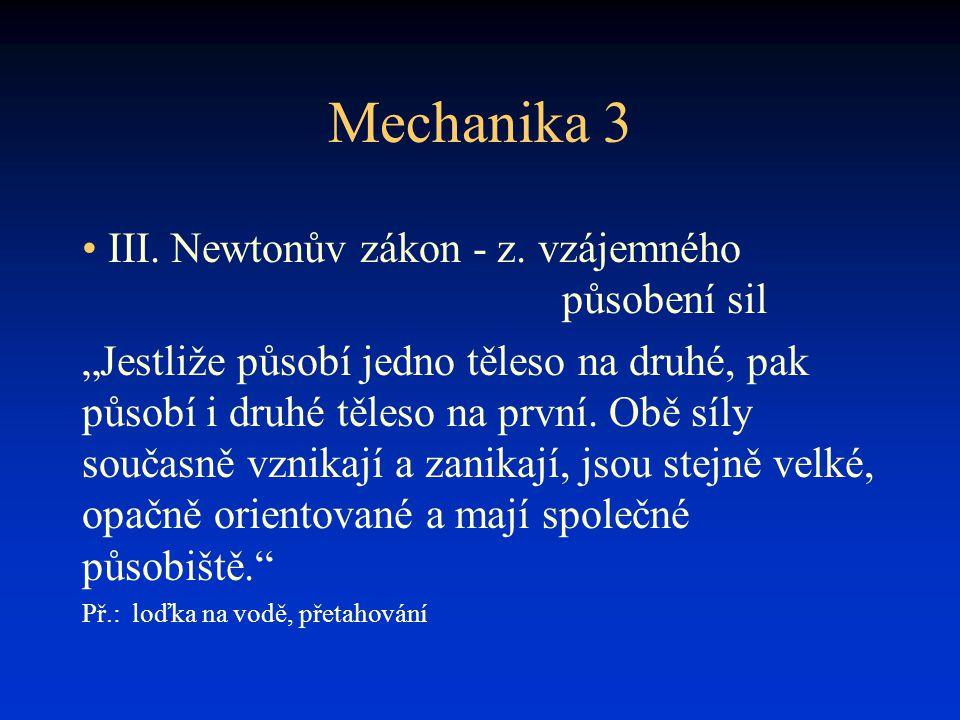 Mechanika 3 III. Newtonův zákon - z. vzájemného působení sil