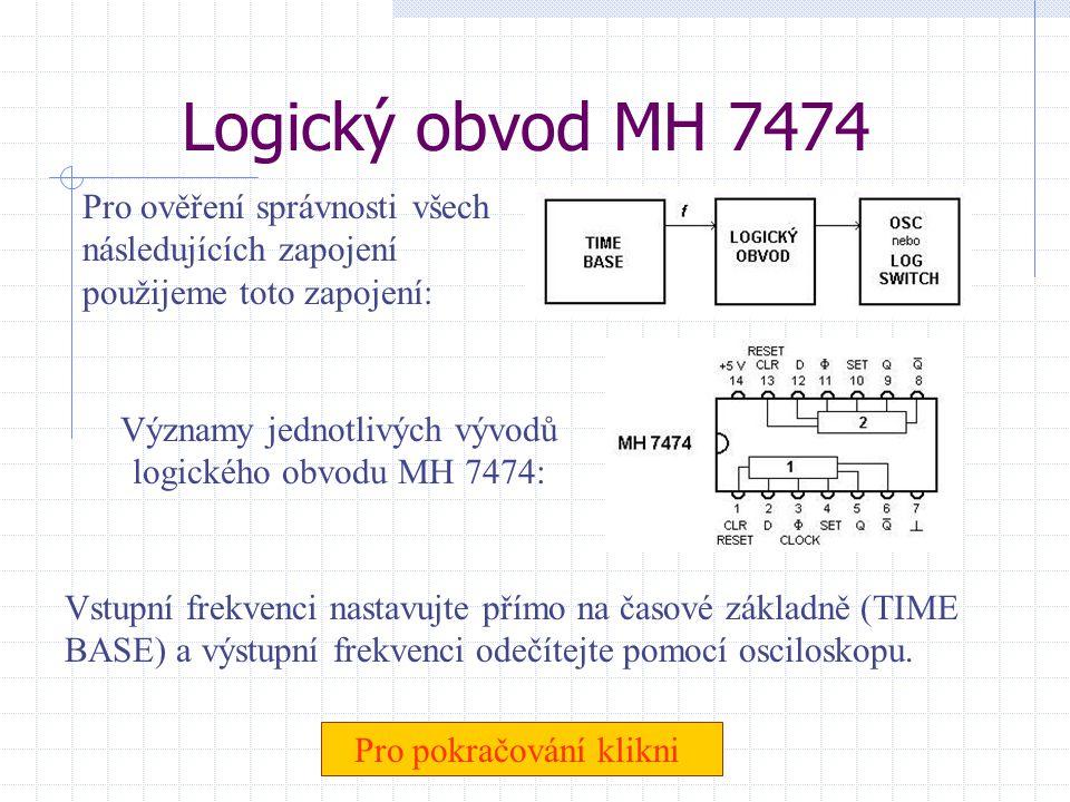 Logický obvod MH 7474 Pro ověření správnosti všech následujících zapojení použijeme toto zapojení: