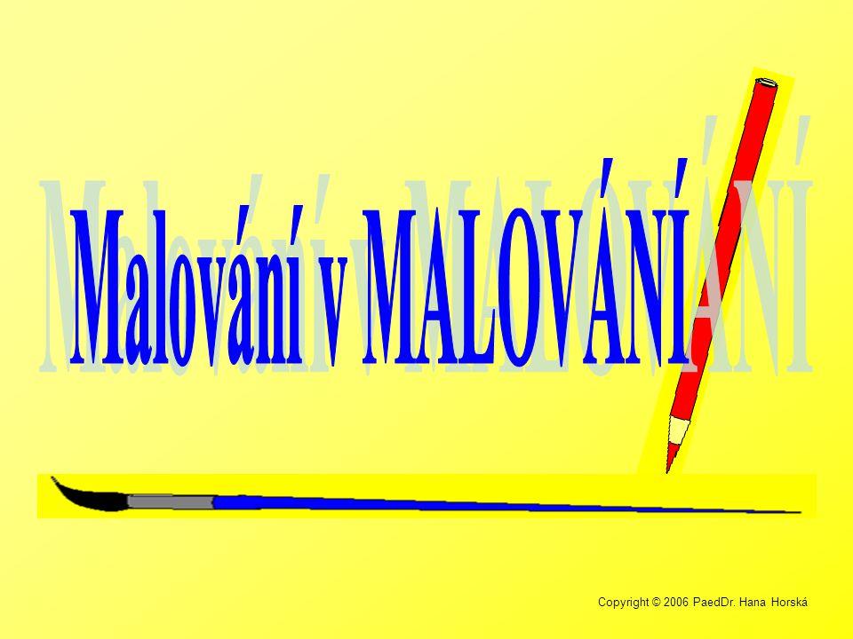 Malování v MALOVÁNÍ Copyright © 2006 PaedDr. Hana Horská