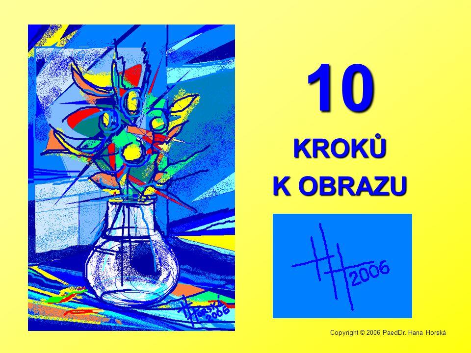 10 KROKŮ K OBRAZU Copyright © 2006 PaedDr. Hana Horská