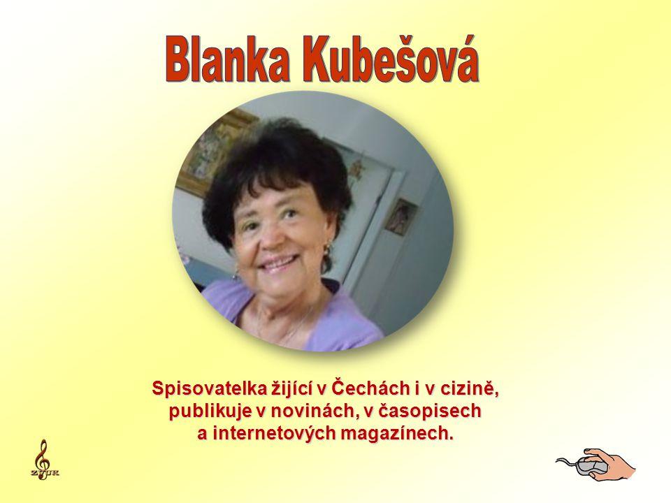 Blanka Kubešová Spisovatelka žijící v Čechách i v cizině,