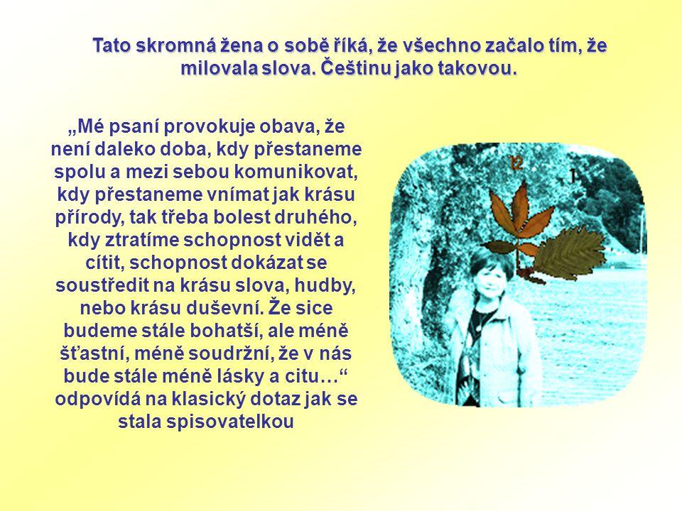 Tato skromná žena o sobě říká, že všechno začalo tím, že milovala slova. Češtinu jako takovou.