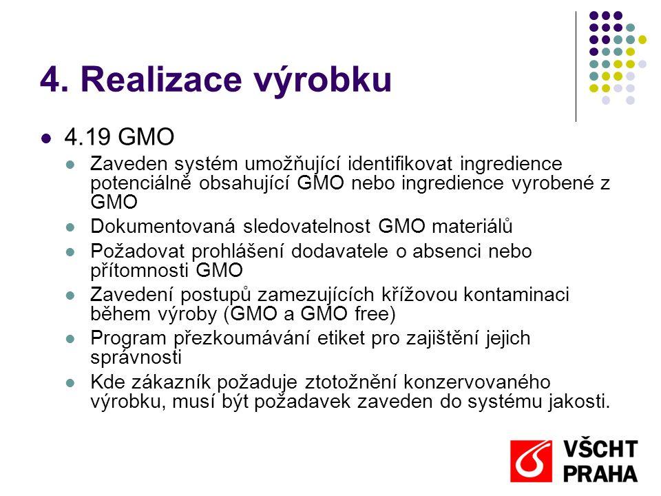 4. Realizace výrobku 4.19 GMO. Zaveden systém umožňující identifikovat ingredience potenciálně obsahující GMO nebo ingredience vyrobené z GMO.