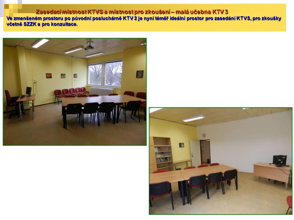 Zasedací místnost KTVS a místnost pro zkoušení – malá učebna KTV 3 Ve zmenšeném prostoru po původní posluchárně KTV 2 je nyní téměř ideální prostor pro zasedání KTVS, pro zkoušky včetně SZZK a pro konzultace.