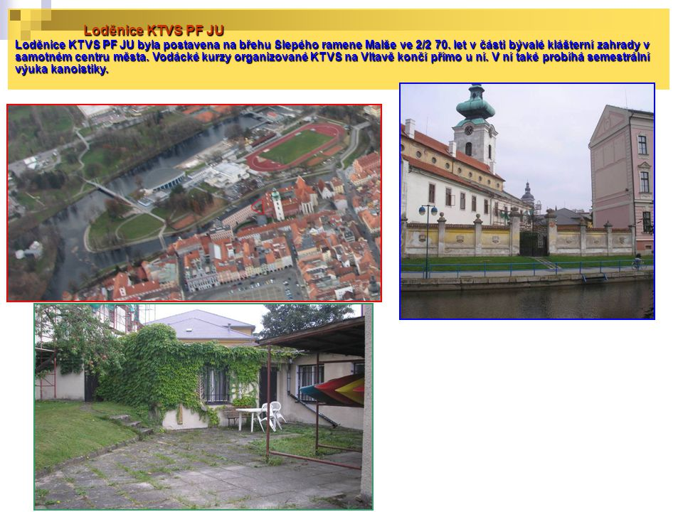 Loděnice KTVS PF JU Loděnice KTVS PF JU byla postavena na břehu Slepého ramene Malše ve 2/2 70.