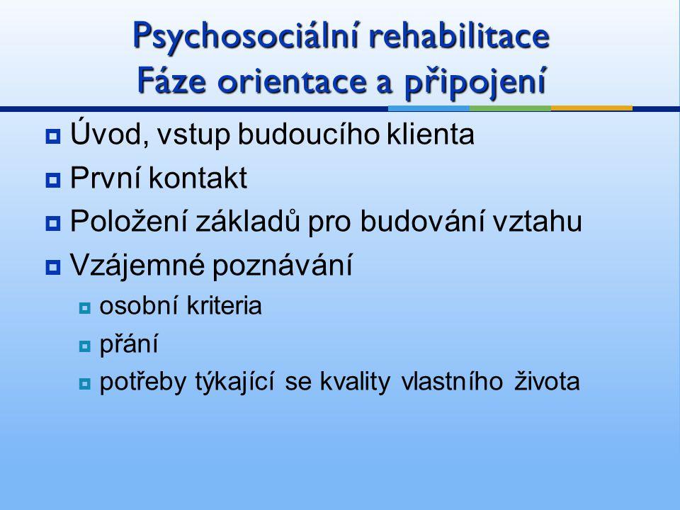 Psychosociální rehabilitace Fáze orientace a připojení