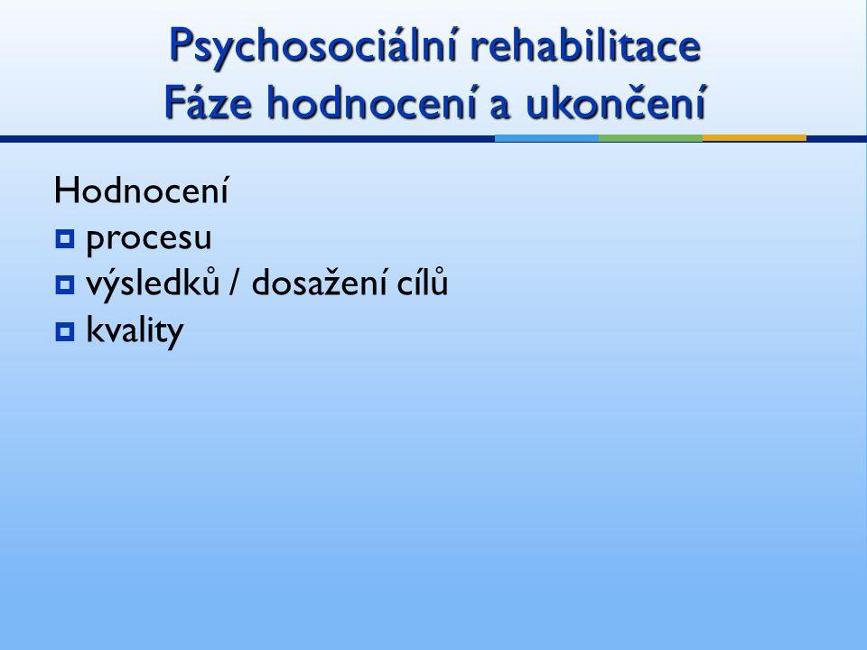 Psychosociální rehabilitace Fáze hodnocení a ukončení