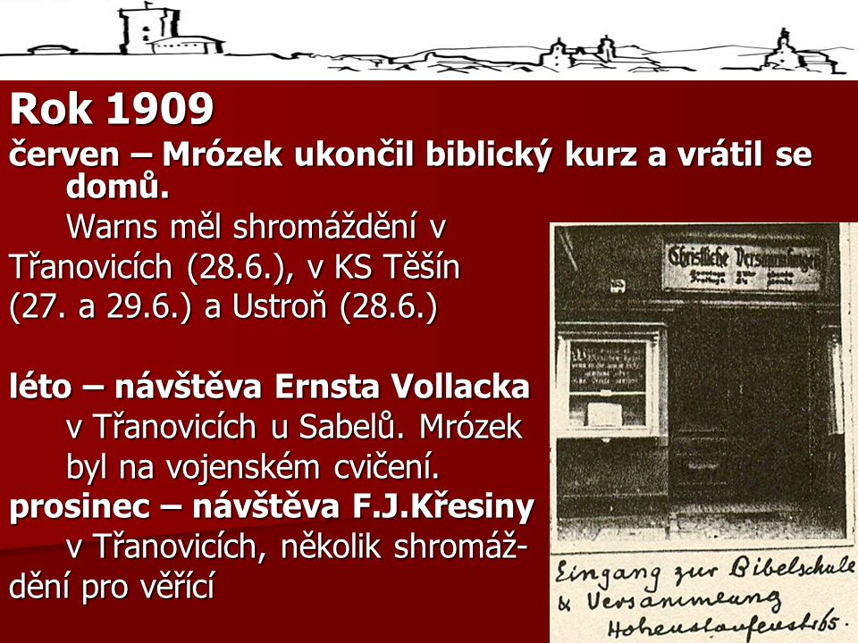 Rok 1909 červen – Mrózek ukončil biblický kurz a vrátil se domů.