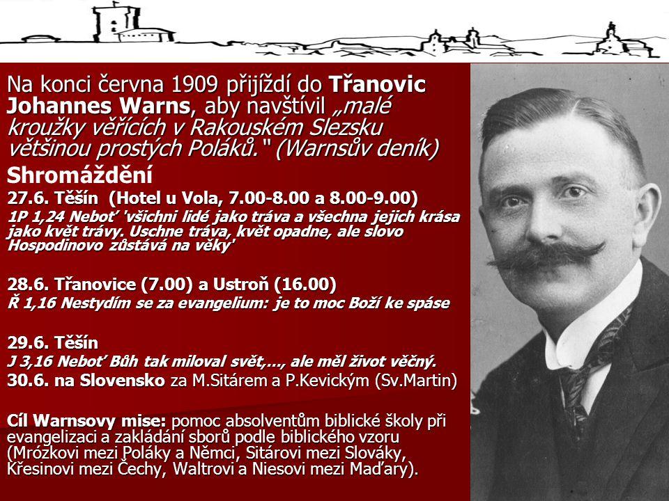 """Na konci června 1909 přijíždí do Třanovic Johannes Warns, aby navštívil """"malé kroužky věřících v Rakouském Slezsku většinou prostých Poláků. (Warnsův deník)"""