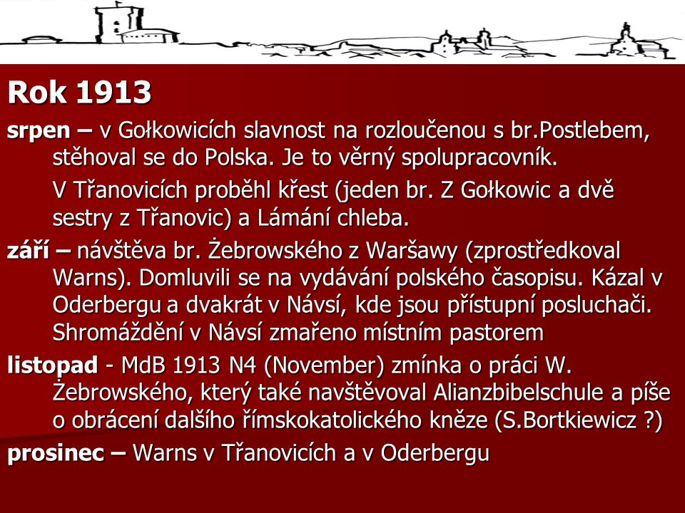 Rok 1913 srpen – v Gołkowicích slavnost na rozloučenou s br.Postlebem, stěhoval se do Polska. Je to věrný spolupracovník.