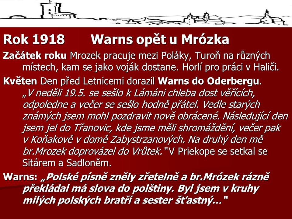 Rok 1918 Warns opět u Mrózka Začátek roku Mrozek pracuje mezi Poláky, Turoň na různých místech, kam se jako voják dostane. Horlí pro práci v Haliči.