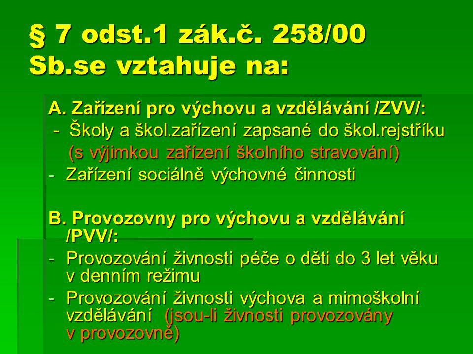 § 7 odst.1 zák.č. 258/00 Sb.se vztahuje na: