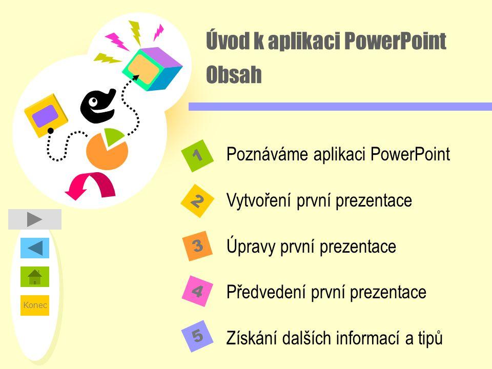 Úvod k aplikaci PowerPoint Obsah