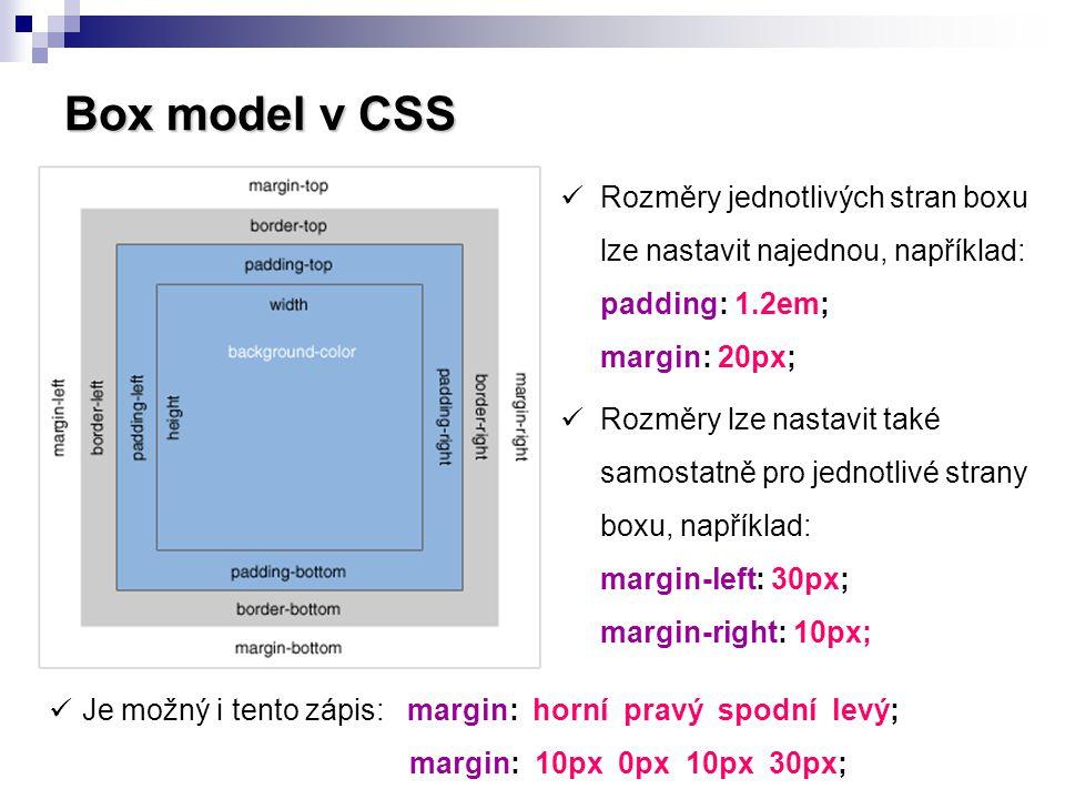 Box model v CSS Rozměry jednotlivých stran boxu lze nastavit najednou, například: padding: 1.2em; margin: 20px;