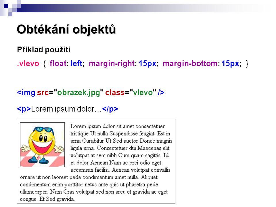 Obtékání objektů Příklad použití .vlevo { float: left; margin-right: 15px; margin-bottom: 15px; }