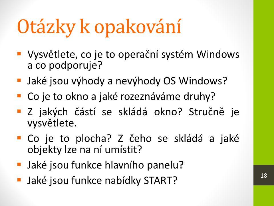 Otázky k opakování Vysvětlete, co je to operační systém Windows a co podporuje Jaké jsou výhody a nevýhody OS Windows
