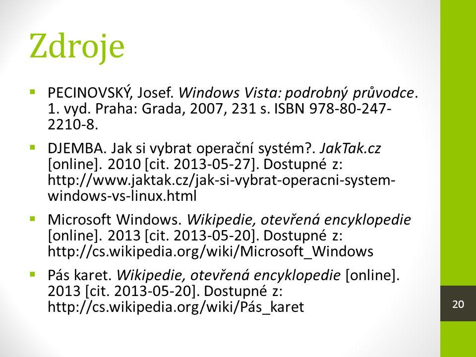 Zdroje PECINOVSKÝ, Josef. Windows Vista: podrobný průvodce. 1. vyd. Praha: Grada, 2007, 231 s. ISBN 978-80-247- 2210-8.
