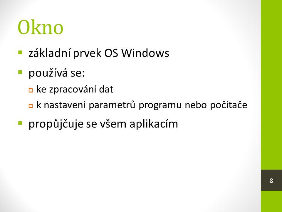 Okno základní prvek OS Windows používá se: