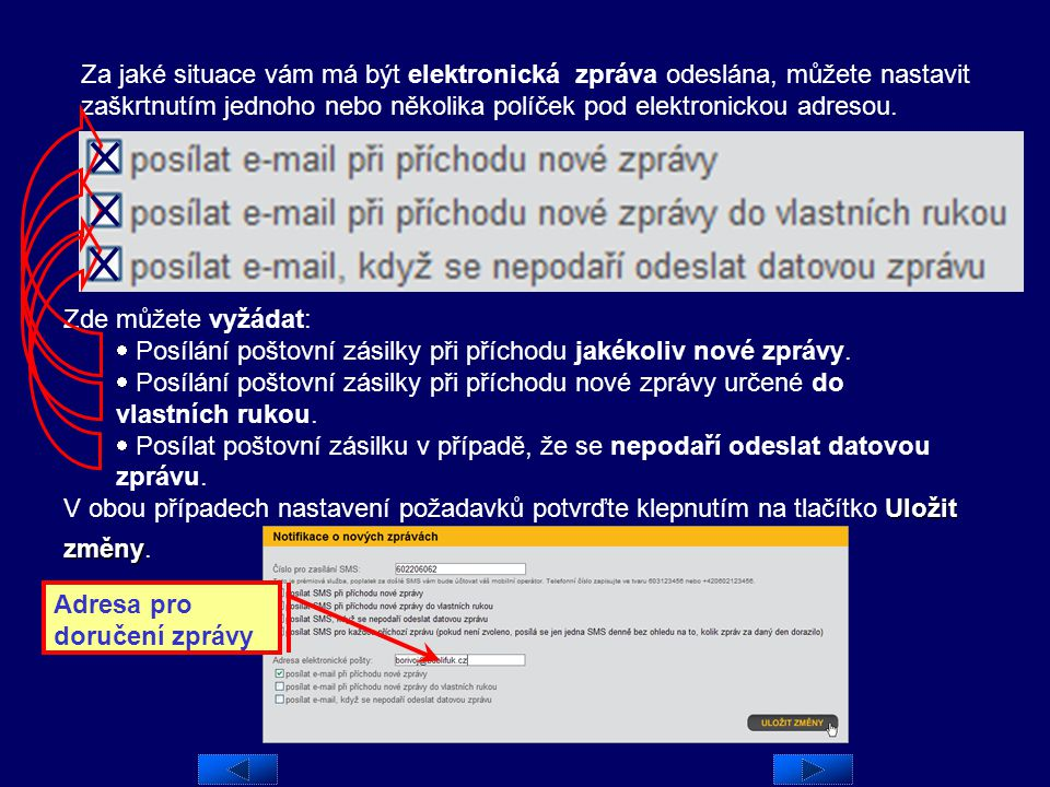 Za jaké situace vám má být elektronická zpráva odeslána, můžete nastavit zaškrtnutím jednoho nebo několika políček pod elektronickou adresou.