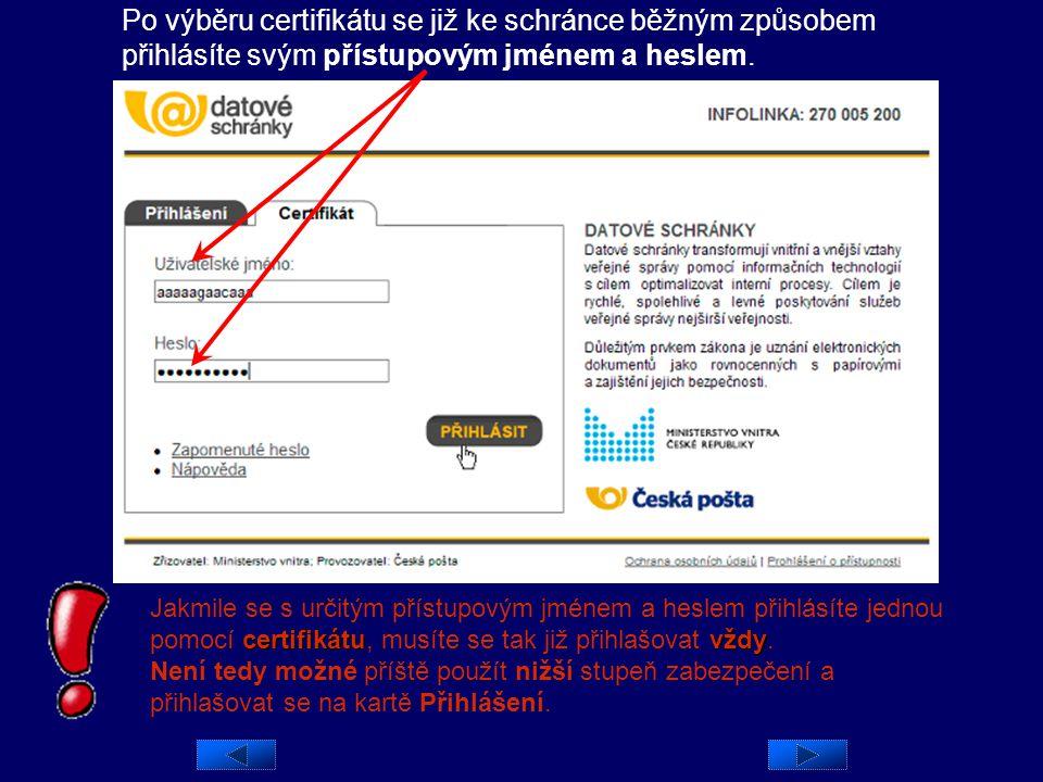 Po výběru certifikátu se již ke schránce běžným způsobem přihlásíte svým přístupovým jménem a heslem.