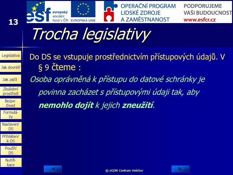 Trocha legislativy Do DS se vstupuje prostřednictvím přístupových údajů. V § 9 čteme :