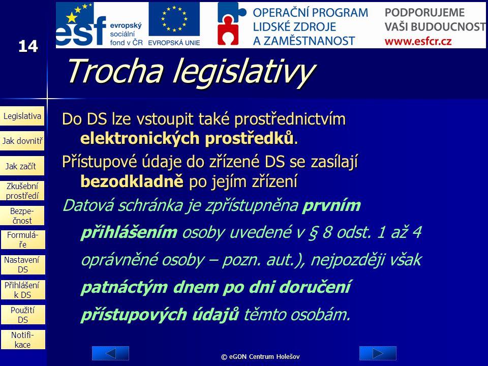 Trocha legislativy Do DS lze vstoupit také prostřednictvím elektronických prostředků.