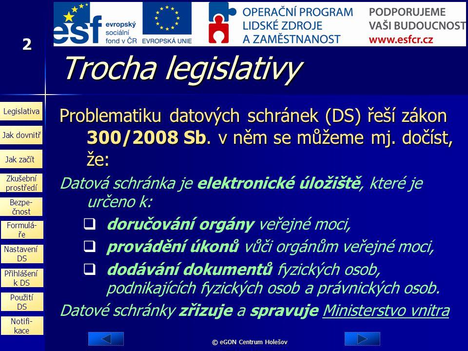 Trocha legislativy Problematiku datových schránek (DS) řeší zákon 300/2008 Sb. v něm se můžeme mj. dočíst, že:
