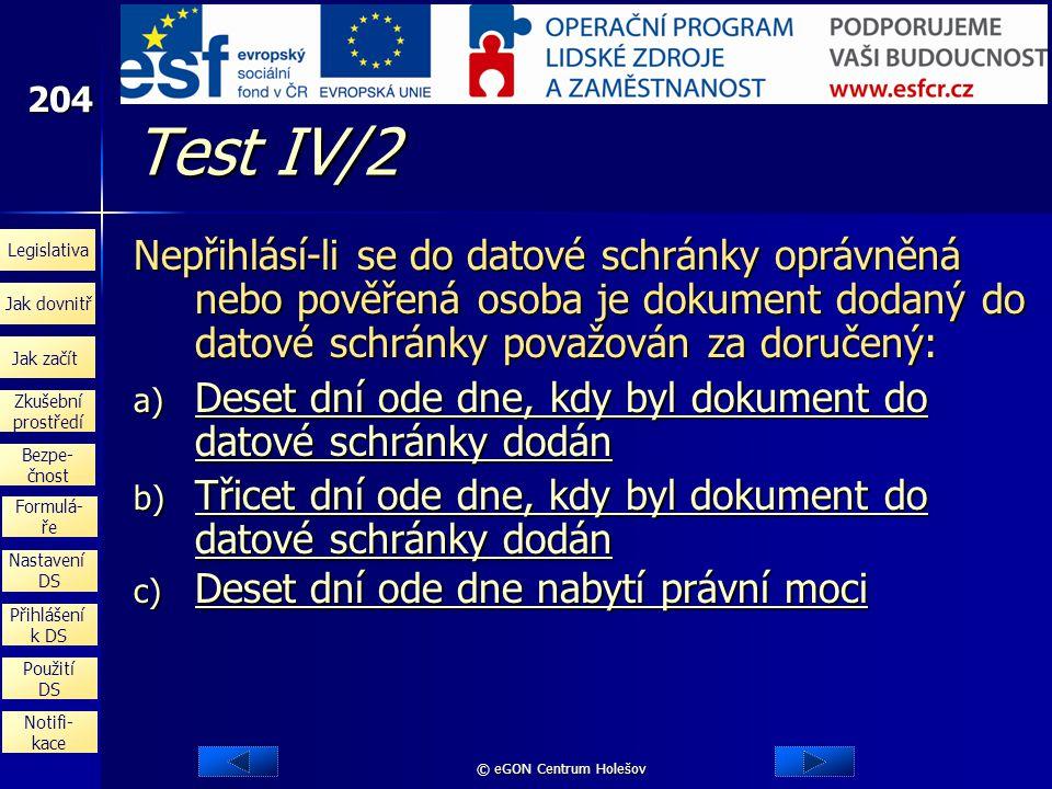 Test IV/2 Nepřihlásí-li se do datové schránky oprávněná nebo pověřená osoba je dokument dodaný do datové schránky považován za doručený: