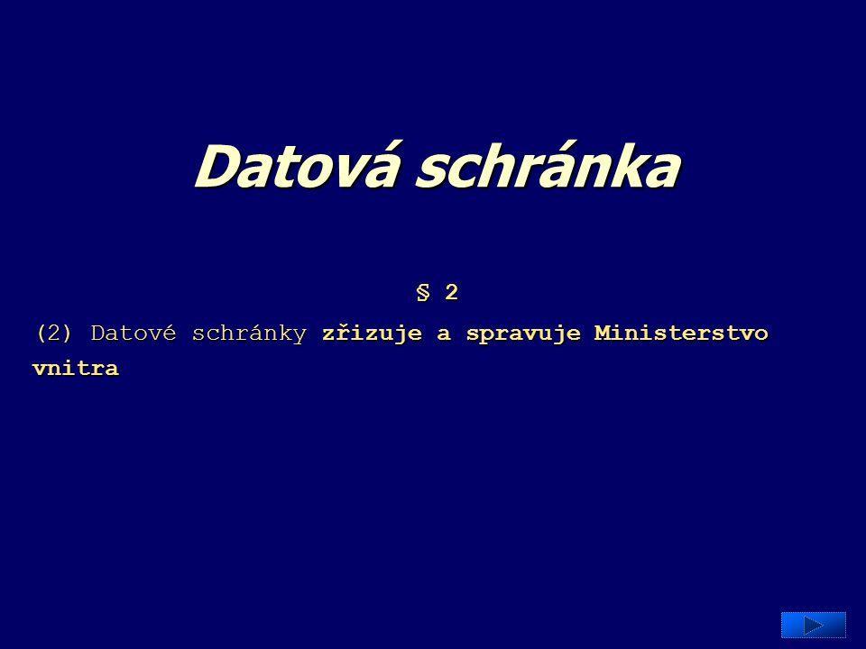 Datová schránka § 2 (2) Datové schránky zřizuje a spravuje Ministerstvo vnitra