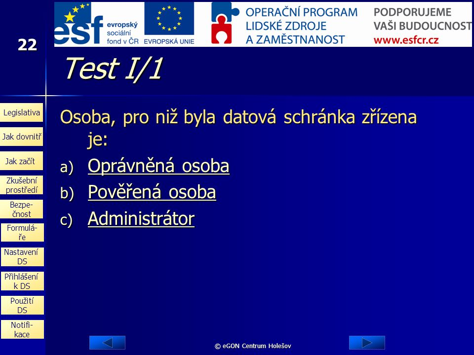 Test I/1 Osoba, pro niž byla datová schránka zřízena je: