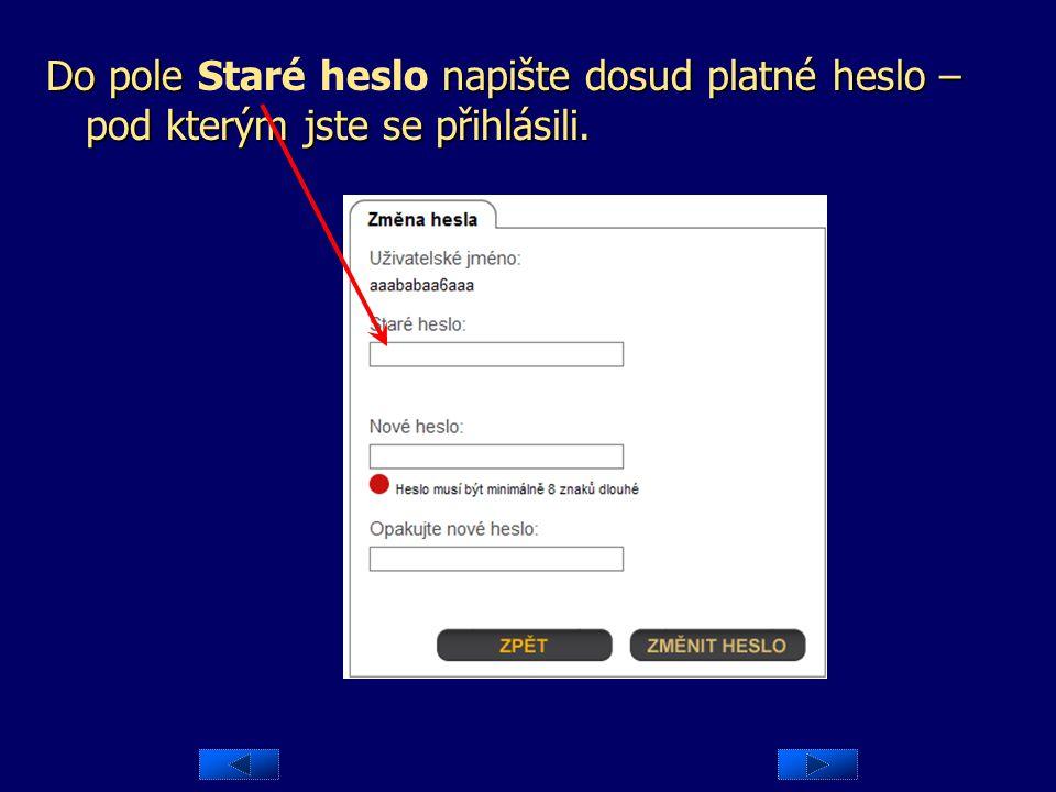 Do pole Staré heslo napište dosud platné heslo – pod kterým jste se přihlásili.