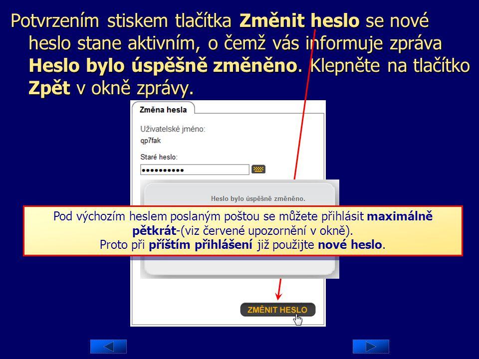 Proto při příštím přihlášení již použijte nové heslo.