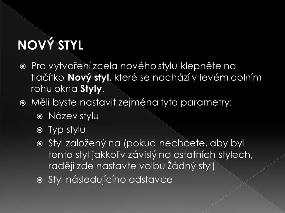 NOVÝ STYL Pro vytvoření zcela nového stylu klepněte na tlačítko Nový styl, které se nachází v levém dolním rohu okna Styly.