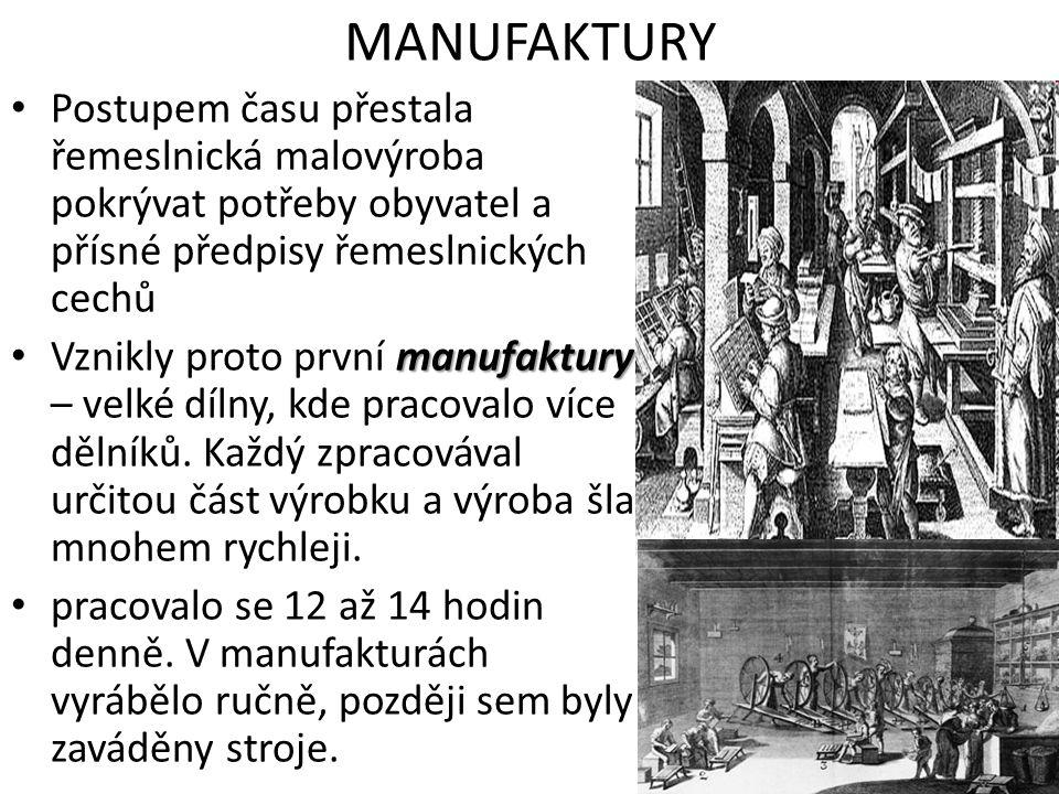 MANUFAKTURY Postupem času přestala řemeslnická malovýroba pokrývat potřeby obyvatel a přísné předpisy řemeslnických cechů.
