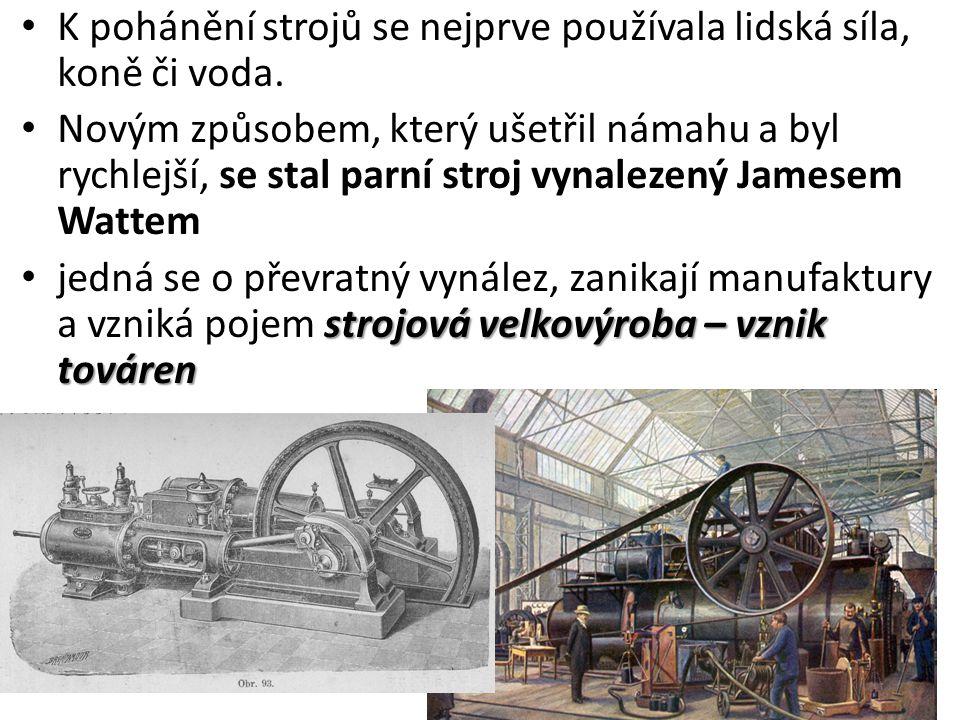 K pohánění strojů se nejprve používala lidská síla, koně či voda.