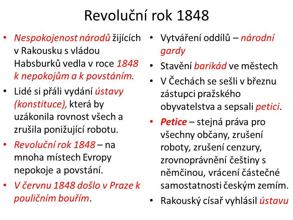 Revoluční rok 1848 Nespokojenost národů žijících v Rakousku s vládou Habsburků vedla v roce 1848 k nepokojům a k povstáním.