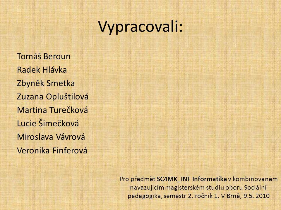 Vypracovali: Tomáš Beroun Radek Hlávka Zbyněk Smetka Zuzana Opluštilová Martina Turečková Lucie Šimečková Miroslava Vávrová Veronika Finferová