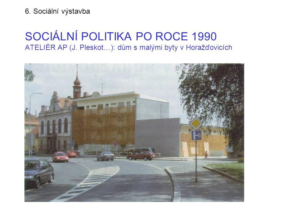 6. Sociální výstavba SOCIÁLNÍ POLITIKA PO ROCE 1990 ATELIÉR AP (J