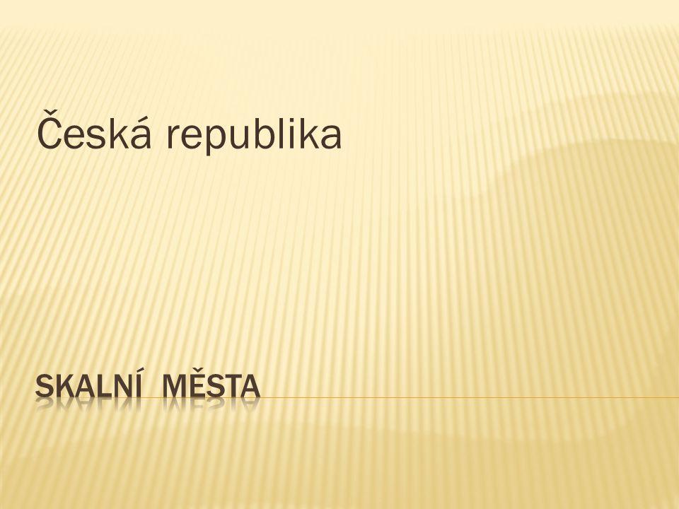 Česká republika SKALNÍ MĚSTA