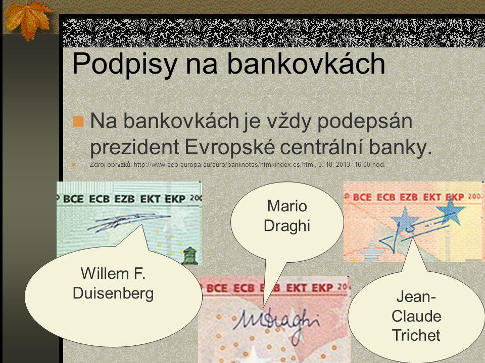 Podpisy na bankovkách Na bankovkách je vždy podepsán prezident Evropské centrální banky.